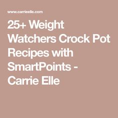 25+ Weight Watchers Crock Pot Recipes with SmartPoints - Carrie Elle