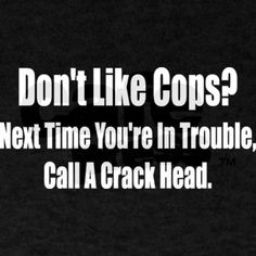 Last time someone told me they didn't like cops this is how i felt. Most of the time cops help Police Humor, Police Quotes, Police Officer, Cops Humor, Police Dispatcher, Me Quotes, Funny Quotes, Clever Quotes, Police Wife Life