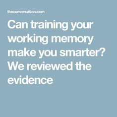 Can training your working memory make you smarter? We reviewed the evidence