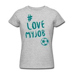 Du liebst, was du tust und du tust was du liebst – und du liebst Fußball ... Zeig es allen! • Figurbetontes T-Shirt für Frauen