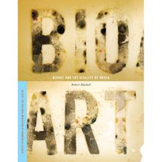 Bioart and the Vitality of Media (In Vivo: The Cultural Mediations of Biomedical Science) In Vivo, Biology Art, Signs Of Life, Biomedical Science, Tech Art, University Of Washington, Art Lessons Elementary, Science Art, Book Art