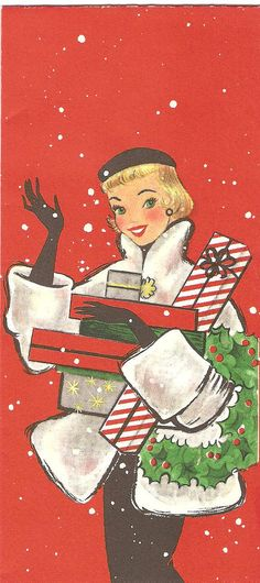 Vintage Christmas Greeting- notice how happy she is carrying a sh** load of presents? Yeah... because she doesn't have children hanging off her or a hubby falling behind!!!!