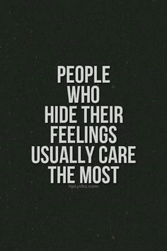 People who hide their feelings usually care the most life quotes quotes quote emotions feelings care life lessons life sayings