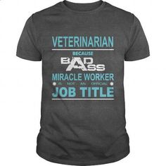 Because Badass Miracle Worker Is Not An Official Job Title VETERINARIAN - #funny tee shirts #boys hoodies. MORE INFO => https://www.sunfrog.com/Jobs/Because-Badass-Miracle-Worker-Is-Not-An-Official-Job-Title-VETERINARIAN-Dark-Grey-Guys.html?60505