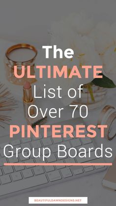 The Ultimate List of Over 70 Pinterest Group Boards // Beautiful Dawn Designs