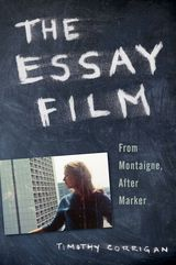 The Essay Film: From Montaigne, After Marker ~ Timothy Corrigan ~ Oxford University Press ~ 2011