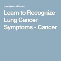 Learn to Recognize Lung Cancer Symptoms - Cancer