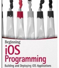Beginning Ios Programming: Building And Deploying Ios Applications PDF