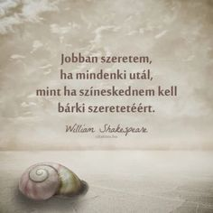 William Shakespeare idézet a színjátszásról. Qoutes, Funny Quotes, William Shakespeare, The Secret, Place Card Holders, Motivation, Happy, Life, Inspiration