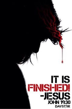 """It is finished!"" -Jesus [Daystar.com]"
