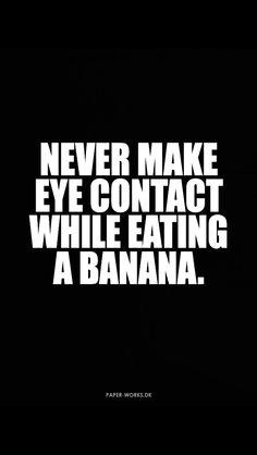 NEVER MAKE EYE CONTACT WHILE EATING A BANANA quotes  Eksklusive citat plakater fra www.paper-works.dk. Danmarks største udvalg i citat plakater. GRATIS FRAGT.