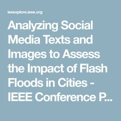 Analyzing Social Media Texts and Images to Assess the Impact of Flash Floods in Cities - IEEE Conference Publication
