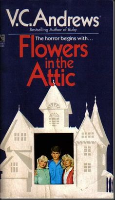Flowers in the attic    I read this years and years ago and can remember how good it was.