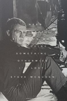 I need to have a reason why I'm doing something. Otherwise I'm lost. - Steve McQueen | Just made this with Spoken.ly