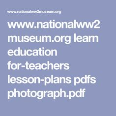 www.nationalww2museum.org learn education for-teachers lesson-plans pdfs photograph.pdf D Day Invasion, Dr Seuss, Teacher Lesson Plans, Heart And Mind, Mindfulness, How To Plan, Learning, Pdf, Photograph