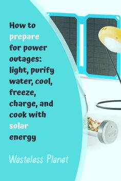 How to prepare for power outages: light, freeze and cook with solar energy | Wasteless Planet