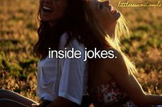 I always use inside jokes. I LOVEEE them. And that look people give you when you start laughing like a maniac. XD
