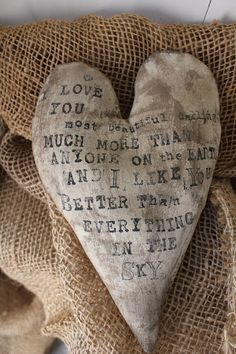 Can stamp words onto an aged muslin heart (would show better than on burlap). I Love Heart, With All My Heart, Happy Heart, Love You, Heart Pics, Valentine Heart, Valentine Crafts, Valentines Day, Valentine Decorations
