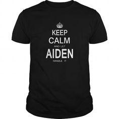 I Love Name Shirts Aiden Keep Calm Tee Shirt Hoodie Shirt VNeck Shirt Sweat Shirt Youth Tee for womens and Men Shirt; Tee