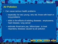 AirSection 2 Air Pollution Can cause serious health problems –especially for very young, very old, those with heart or lung problems –adds to the effects.
