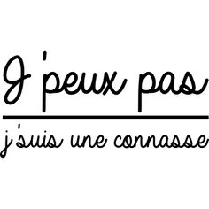T-Shirt Design J'PEUX PAS J'SUIS UNE CONNASSE Kawaii Phone Case, French Quotes, Phrases, Story Of My Life, Badge, Laughter, Tee Shirts, Scrapbooking, Messages