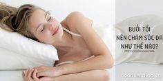 Chăm sóc da ban đêm sẽ giúp làn da khắc phục những tổn thương trong ngày. Vậy buổi tối nên chăm sóc da như thế nào mới đúng cách? Cùng xem ngay nhé!