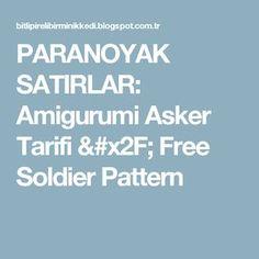 PARANOYAK SATIRLAR: Amigurumi Asker Tarifi / Free Soldier Pattern