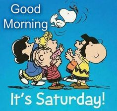Good morning...it's Saturday!  Snoopy