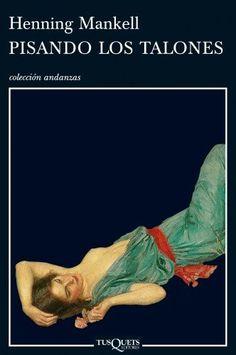 Pisando los talones / Henning Mankell ; traducción del sueco de Carmen Montes Cano