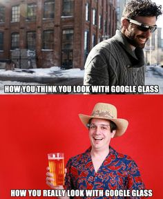 How you think you look with Google Glass