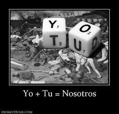 Yo + Tu = Nosotros little bit of Spanish humor ;)
