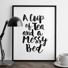 Framed Art Print featuring A Cup Of Tea And A Messy Bed Typography … by The Motivated Type Inspirational Words Of Wisdom, Inspirational Posters, Motivational Posters, Meaningful Quotes, Typography Prints, Typography Poster, Lettering, Typography Quotes, Quote Prints