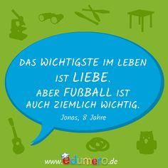 Das wichtigste im Leben ist LIEBE.  Aber FUßBALL ist auch ziemlich wichtig.  #edumero #Kindersprüche