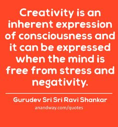 Creativity is an inherent expression of consciousness and.by Gurudev Sri Sri Ravi Shankar Free Mind, Jealousy, Atheist, Consciousness, Trauma, Compassion, Breakup, It Hurts, Creativity