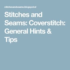 Stitches and Seams: Coverstitch: General Hints & Tips