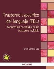 Trastorno específico del lenguaje (TEL) : avances en el estudio de un trastorno invisible / Coordinadora Elvira Mendoza Lara