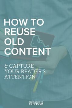 How to reuse old content & capture your readers attention // Freelance From Freedom