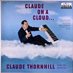 Claude Thornhill - Claude on a Cloud (Decca; 1958)  Cool cover on this piano and orchestra easy listening LP. #albums #vinyl #records