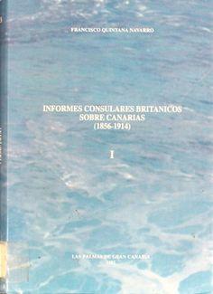Informes consulares británicos sobre Canarias : (1856-1914) / Francisco Quintana Navarro. 2 volúmenes. http://absysnetweb.bbtk.ull.es/cgi-bin/abnetopac01?TITN=115124