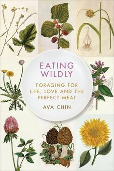 Eating Wildly: Foraging for Life, Love, and the Perfect Meal by Ava Chin (In this touching and informative memoir about foraging for food in New York City, Ava Chin finds sustenance…and so much more. Permaculture, Edible Wild Plants, Wild Edibles, Survival Food, Homestead Survival, All Nature, Healing Herbs, Edible Flowers, Medicinal Plants