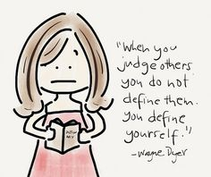 Judging defines you Closed Minded People, Judging Others, Wayne Dyer, Wise Words, Encouragement, Sayings, Quotes, Quotations, Lyrics