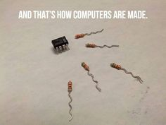 Geek Humor | No need to wrap your mind around complex computer technology as this is how computers are made. | Fromm Geek+ on Google+  #geekhumor | #computers | #technology