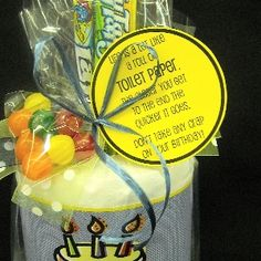 """Life is a lot like a roll of toilet paper:  the closer you get to the end, the quicker it goes.  Don't take any crap on your birthday!""  Toilet paper tied up with treats in a cellophane bag makes a fabulous over the hill gift."