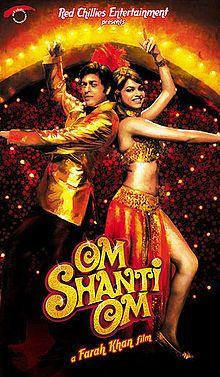 Om Shanti Om (2007) (Hindi)  Directed by Farah Khan,  Starring Shahrukh Khan, Deepika Padukone, Kirron Kher, Arjun Rampal, ..