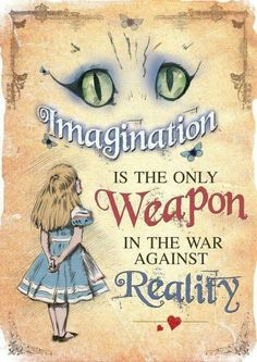 imagination is the only weapon in the war against reality - Google Search