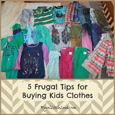 5 Frugal Tips for Buying Kids Clothes   http://www.royallittlelambs.com/