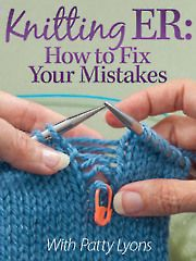 Knitting ER: How to Fix Your Mistakes with Patty Lyons-Annie\'s Online Class. Watch a free preview here: www.anniescatalog...