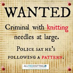 Wanted: Criminal with knitting needles at large. Police say he's following a pattern.