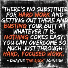 "You can overcome so much just through hard, focused work. - Dwayne ""The Rock"" Johnson ~ Re-Pinned by Crossed Irons Fitness"