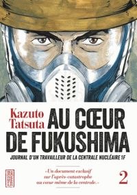 Kazuto Tatsuta - Au coeur de Fukushima Tome 2. http://cataloguescd.univ-poitiers.fr/masc/Integration/EXPLOITATION/statique/recherchesimple.asp?id=194981274